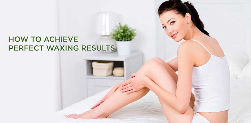 How to achieve perfect waxing results