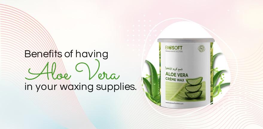 Benefits of having Aloe Vera in your waxing supplies.